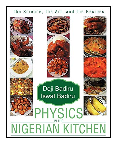Physics in the Nigerian Kitchen: The Science, the Art, and the Recipes: Badiru, Deji; Badiru, Iswat
