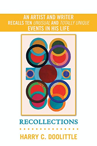 Recollections: An Artist and Writer Recalls Ten Unusual and Totally Unique Events in His Life: ...