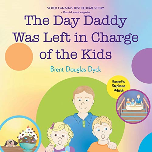 The Day Daddy Was Left in Charge: Dyck, Brent Douglas