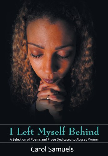 I Left Myself Behind: A Selection of Poems and Prose Dedicated to Abused Women: CAROL SAMUELS