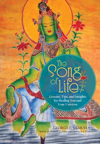 The Song of Life: Lessons, Tips, and Insights for Healing You and Your Universe: George E. Samuels