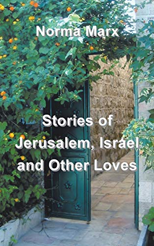 Stories of Jerusalem, Israel and Other Loves: Norma Marx