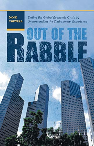 9781475973853: Out of the Rabble: Ending the Global Economic Crisis by Understanding the Zimbabwean Experience