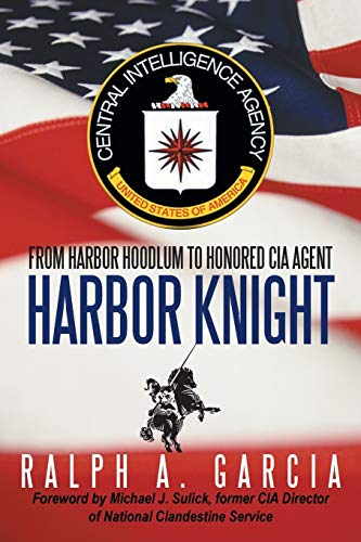 9781475974362: Harbor Knight: From Harbor Hoodlum to Honored C.I.A. Agent