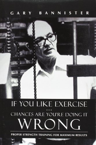 9781475974416: If You Like Exercise ... Chances Are You're Doing It Wrong: Proper Strength Training for Maximum Results