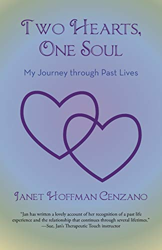 Two Hearts, One Soul My Journey through Past Lives: Janet Hoffman Cenzano