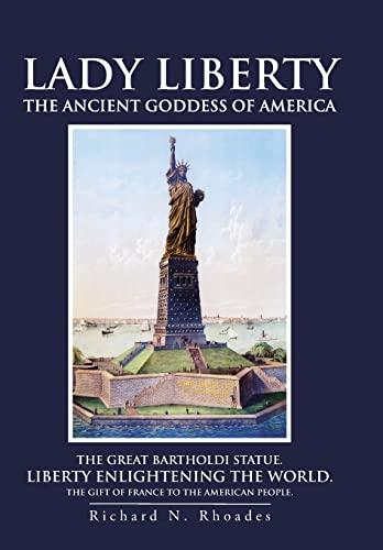 Lady Liberty: The Ancient Goddess of America: Richard N. Rhoades