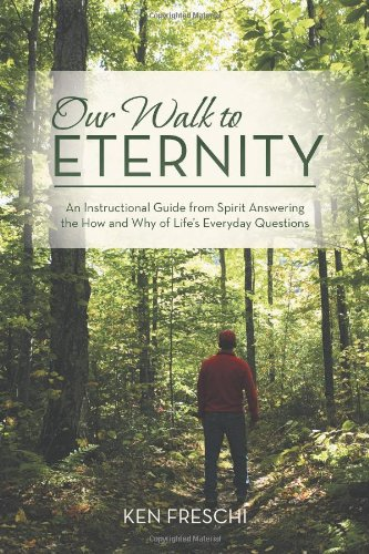 9781475975079: Our Walk to Eternity: An Instructional Guide from Spirit Answering the How and Why of Life's Everyday Questions