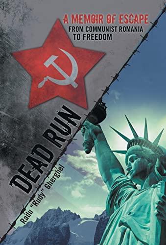 "Dead Run: A Memoir of Escape from: Radu ""Rudy"" Gherghel"