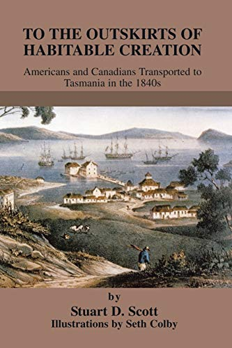 9781475976724: To The Outskirts of Habitable Creation: Americans and Canadians Transported to Tasmania in the 1840s