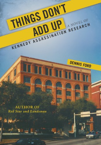 Things Dont Add Up: A Novel of Kennedy Assassination Research: Dennis Ford