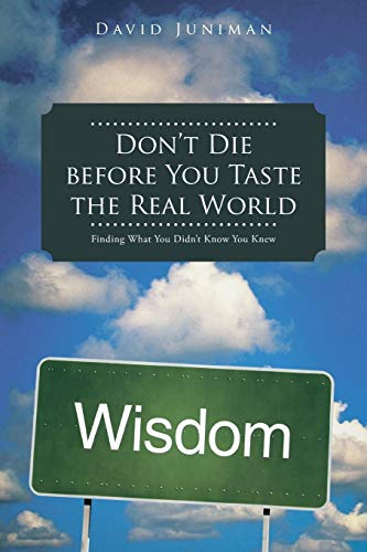 Don't Die before You Taste the Real World: Finding What You Didn't Know You Knew: David ...