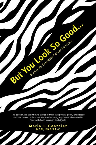 9781475981315: But You Look So Good...: Stories by Carcinoid Cancer Survivors
