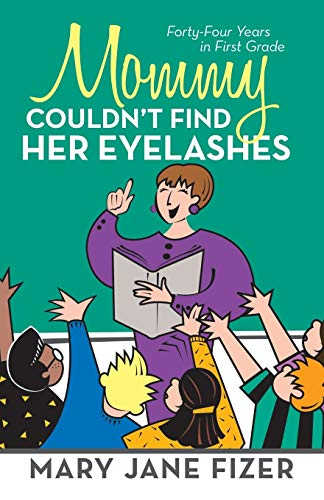 9781475981391: Mommy Couldn't Find Her Eyelashes: Forty-Four Years in First Grade