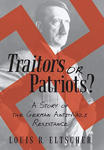 9781475981445: Traitors or Patriots?: A Story of the German Anti-Nazi Resistance
