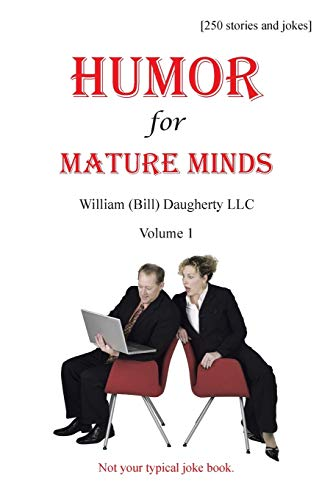Humor for Mature Minds, Volume 1: Not your typical joke book: William (Bill) Daugherty