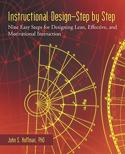 Instructional Design-Step by Step: Nine Easy Steps for Designing Lean, Effective, and Motivational ...