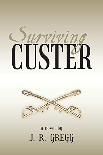 Surviving Custer: A Novel (1475986882) by J R Gregg