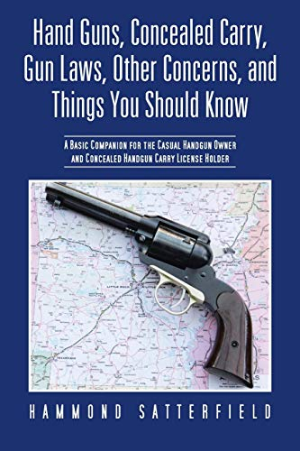 9781475986945: Hand Guns, Concealed Carry, Gun Laws, Other Concerns, and Things You Should Know: A Basic Companion for the Casual Handgun Owner and Concealed Handgun