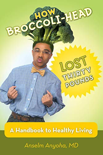 9781475987577: How Broccoli-Head Lost Thirty Pounds: A Handbook for Healthy Living