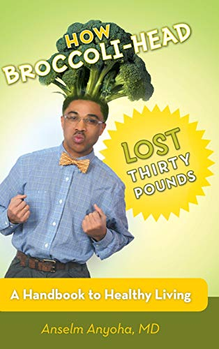9781475987591: How Broccoli-Head Lost Thirty Pounds: A Handbook for Healthy Living