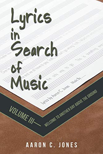 9781475988109: Lyrics in Search of Music: Volume III-Welcome to Another Day above the Ground (Volume 3)