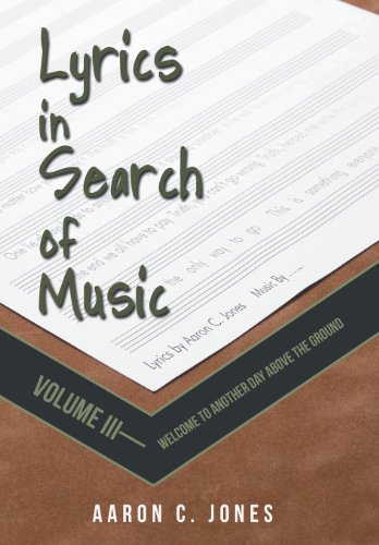 9781475988123: Lyrics in Search of Music: Volume III-Welcome to Another Day Above the Ground