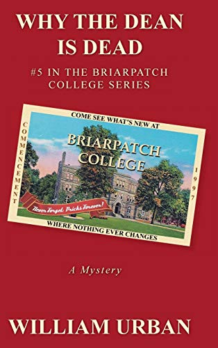 9781475990829: Why the Dean Is Dead: #5 in the Briarpatch College Series