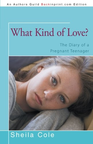 9781475991123: What Kind of Love?: The Diary of a Pregnant Teenager