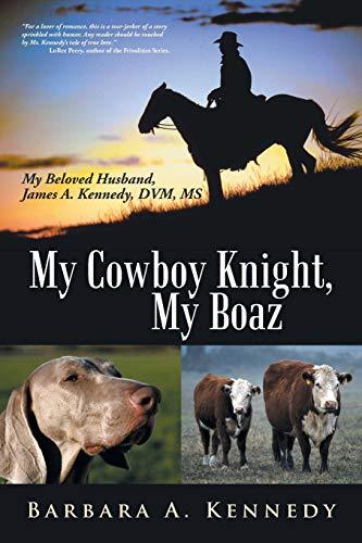 9781475992793: My Cowboy Knight, My Boaz: My Beloved Husband, James A. Kennedy, DVM, MS