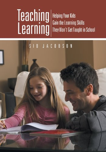 Teaching Learning: Helping Your Kids Gain the Learning Skills They Won't Get Taught in School (1475993471) by Sid Jacobson