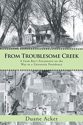 9781475993554: From Troublesome Creek: A Farm Boy's Encounters on the Way to a University Presidency
