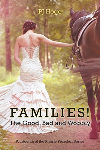 Families! The Good, Bad and Wobbly: Fourteenth of the Prairie Preacher Series: P. J. Hoge