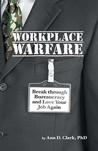 9781475994841: Workplace Warfare: Break through Bureaucracy and Love Your Job Again