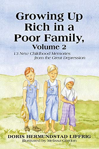 Growing Up Rich in a Poor Family, Volume 2: 13 New Childhood Memories from the Great Depression: ...
