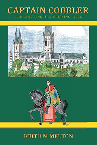 Captain Cobbler: The Lincolnshire Uprising, 1536: Keith M. Melton