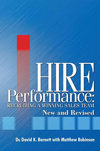 Hire Performance: Recruiting a Winning Sales Team New and Revised: Barnett, Dr. David K.