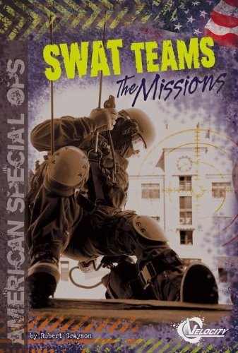 SWAT Teams: The Missions (American Special Ops): Robert Grayson