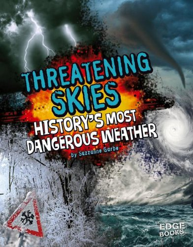 Threatening Skies!: History's Most Dangerous Weather (Library Binding): Suzanne Garbe