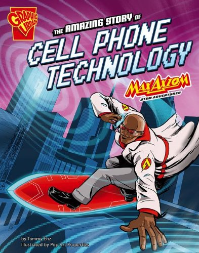 The Amazing Story of Cell Phone Technology: Max Axiom Stem Adventures (Library Binding): Tammy Enz