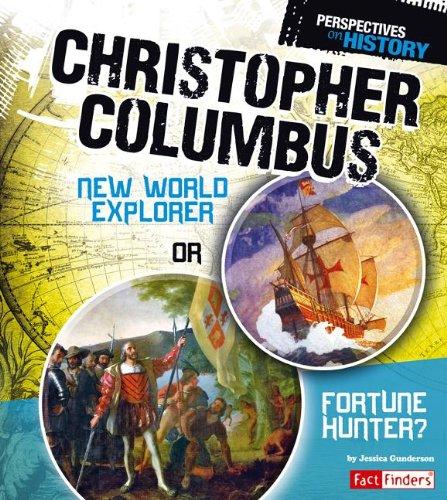 Christopher Columbus: New World Explorer or Fortune Hunter? (Perspectives on History): Gunderson, ...