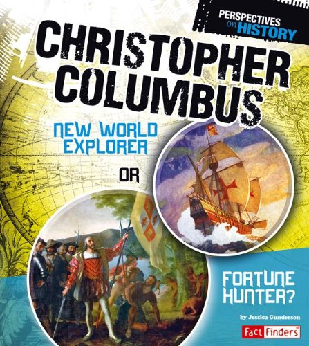 Christopher Columbus: New World Explorer or Fortune Hunter? (Perspectives on History): Jessica ...