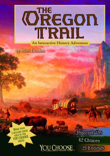 The Oregon Trail: An Interactive History Adventure (You Choose: History): Matt Doeden
