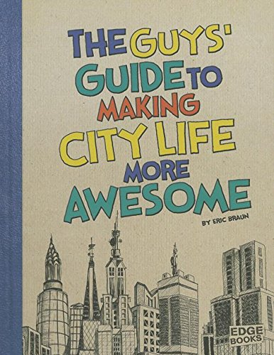 The Guys' Guide to Making City Life More Awesome (The Guys' Guides): Braun, Eric