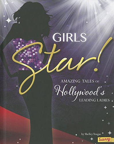 9781476540573: Girls Star!: Amazing Tales of Hollywood's Leading Ladies (Girls Rock!)