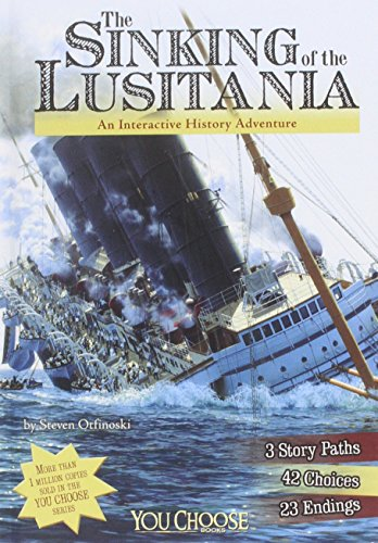 The Sinking of the Lusitania: An Interactive History Adventure (Library Binding): Steven Otfinoski