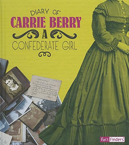 Diary of Carrie Berry: A Confederate Girl (First-Person Histories): Berry, Carrie
