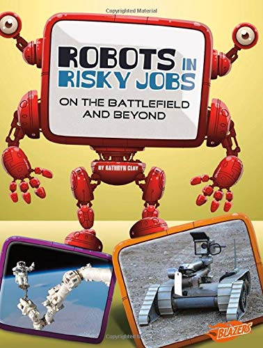 9781476551128: Robots in Risky Jobs: On the Battlefield and Beyond (The World of Robots)