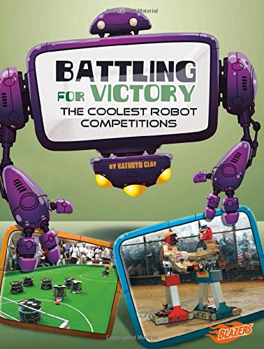 9781476551142: Battling for Victory: The Coolest Robot Competitions (The World of Robots)