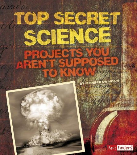 Top Secret Science: Projects You Aren T Supposed to Know about: Swanson, Jennifer